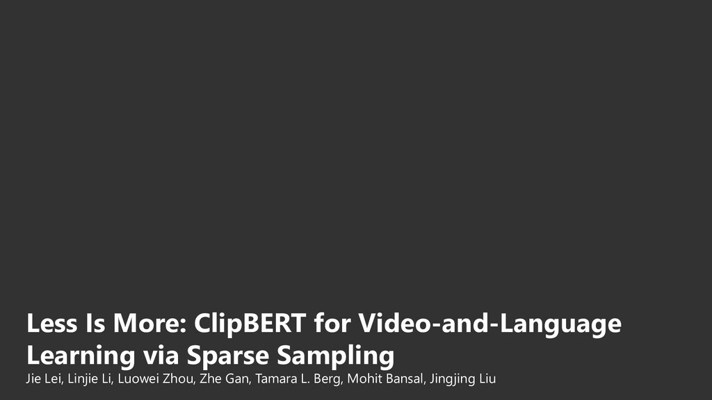 Less Is More: ClipBERT for Video-and-Language L...