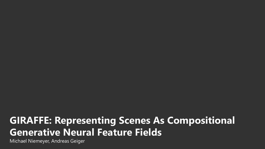 GIRAFFE: Representing Scenes As Compositional G...