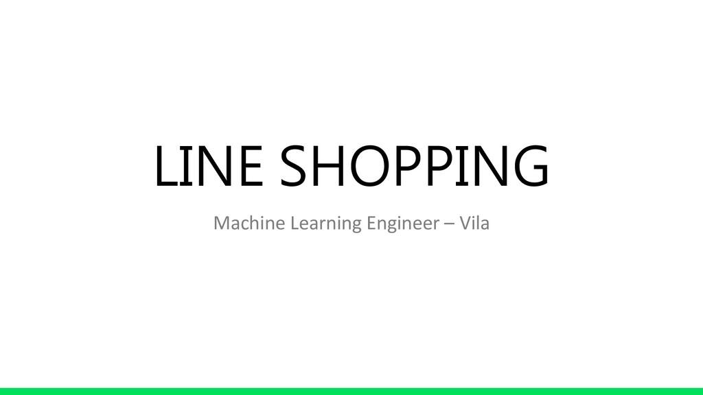 LINE SHOPPING Machine Learning Engineer – Vila