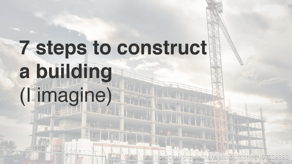 7 steps to construct a building (I imagine) fli...