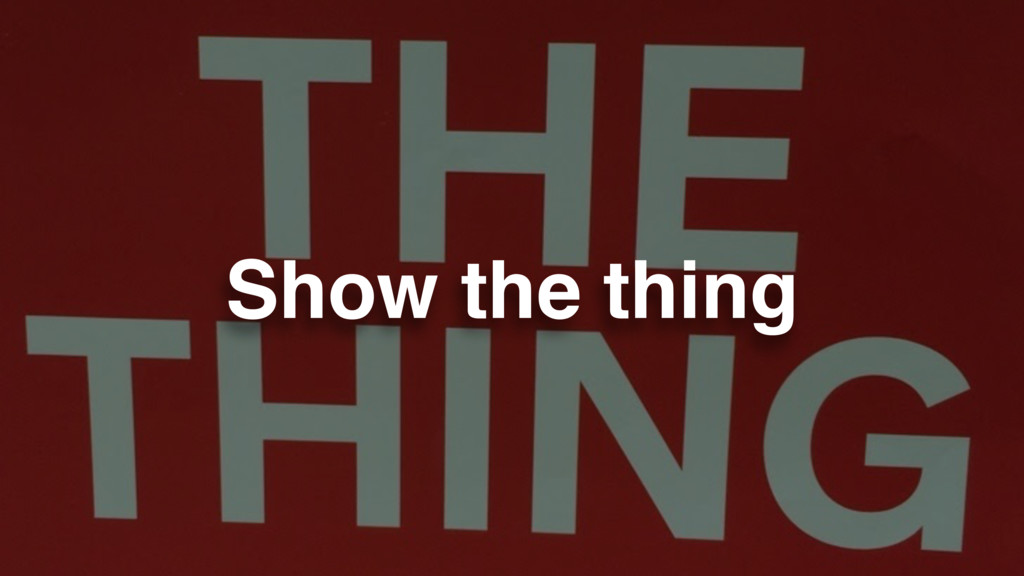 Show the thing