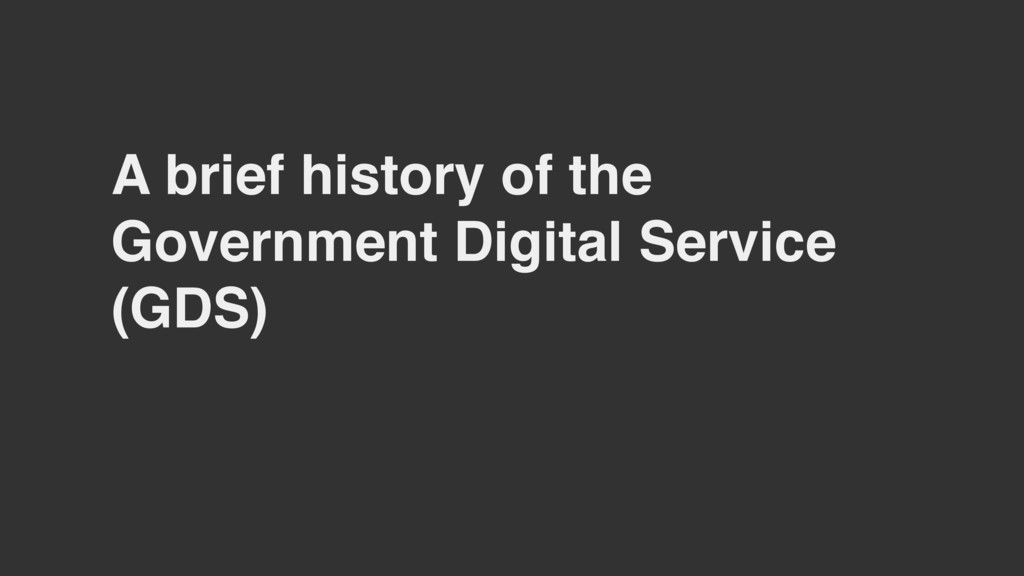 A brief history of the Government Digital Servi...