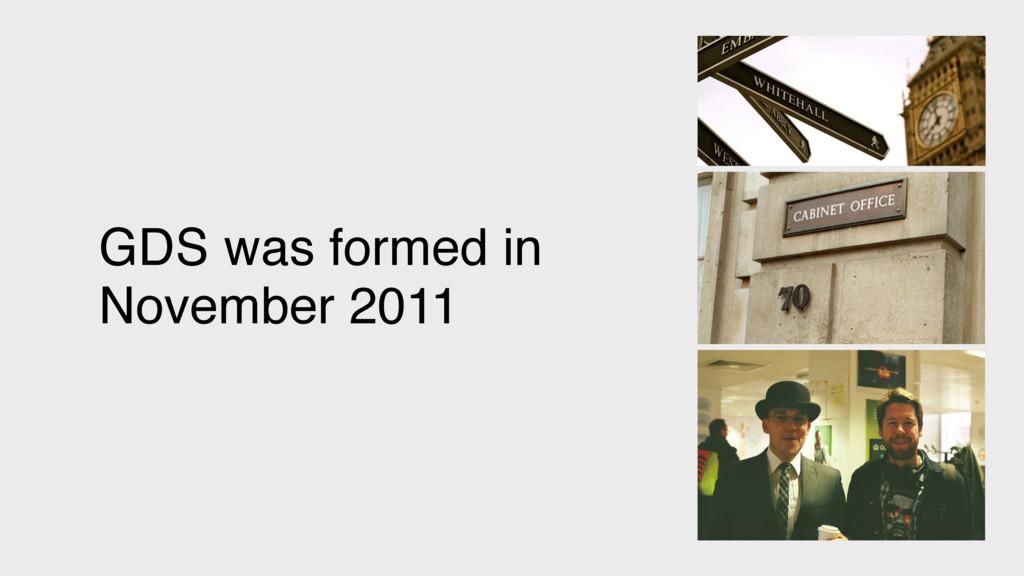 GDS was formed in November 2011