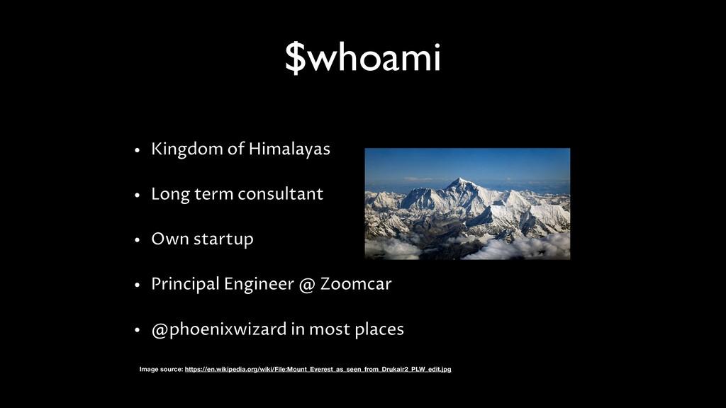 $whoami • Kingdom of Himalayas • Long term cons...