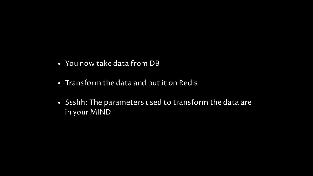 • You now take data from DB • Transform the dat...