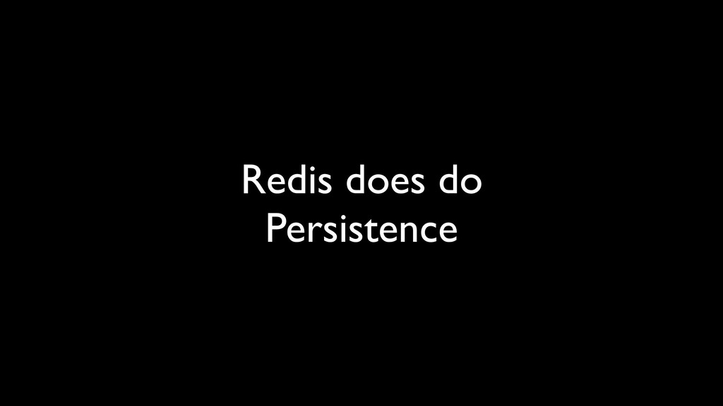 Redis does do Persistence
