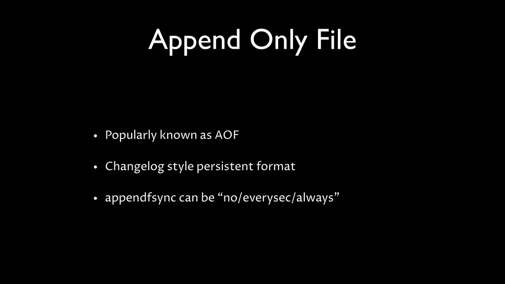 Append Only File • Popularly known as AOF • Cha...