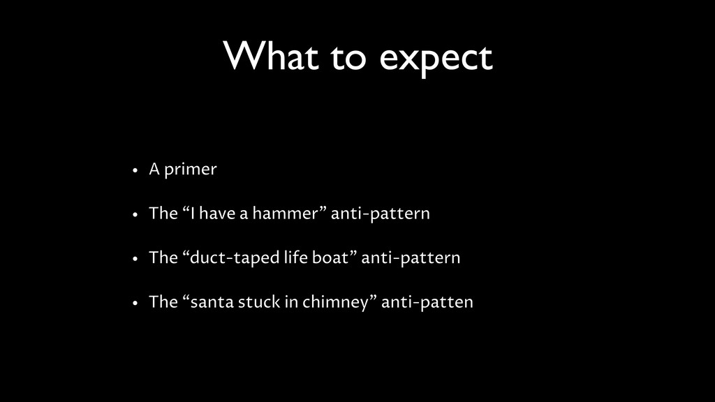 """What to expect • A primer • The """"I have a hamme..."""