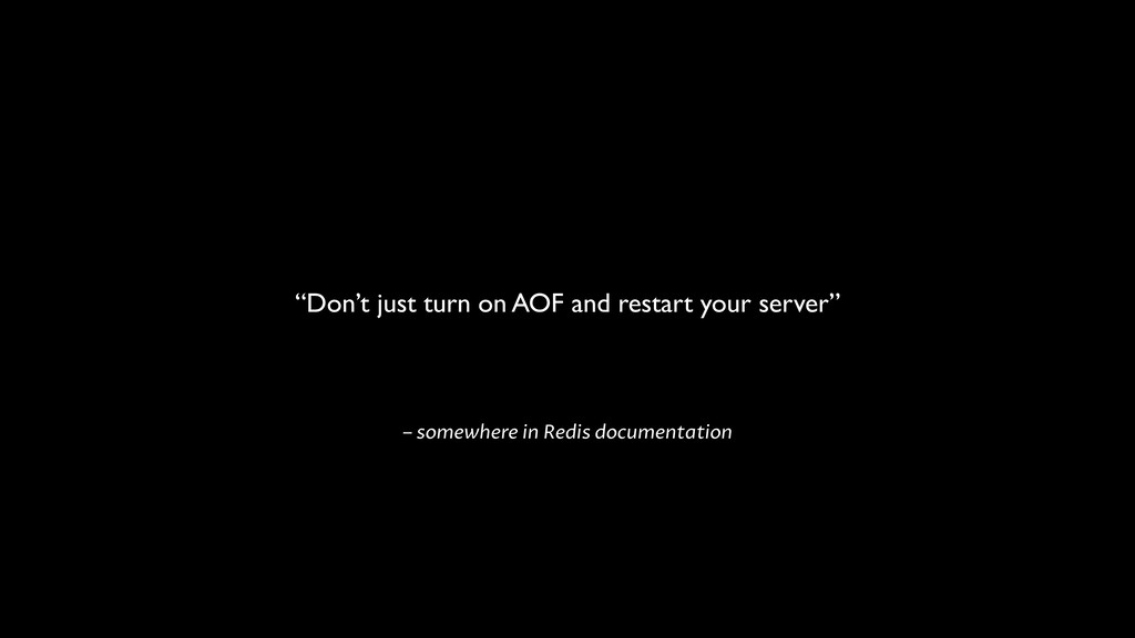 """– somewhere in Redis documentation """"Don't just ..."""