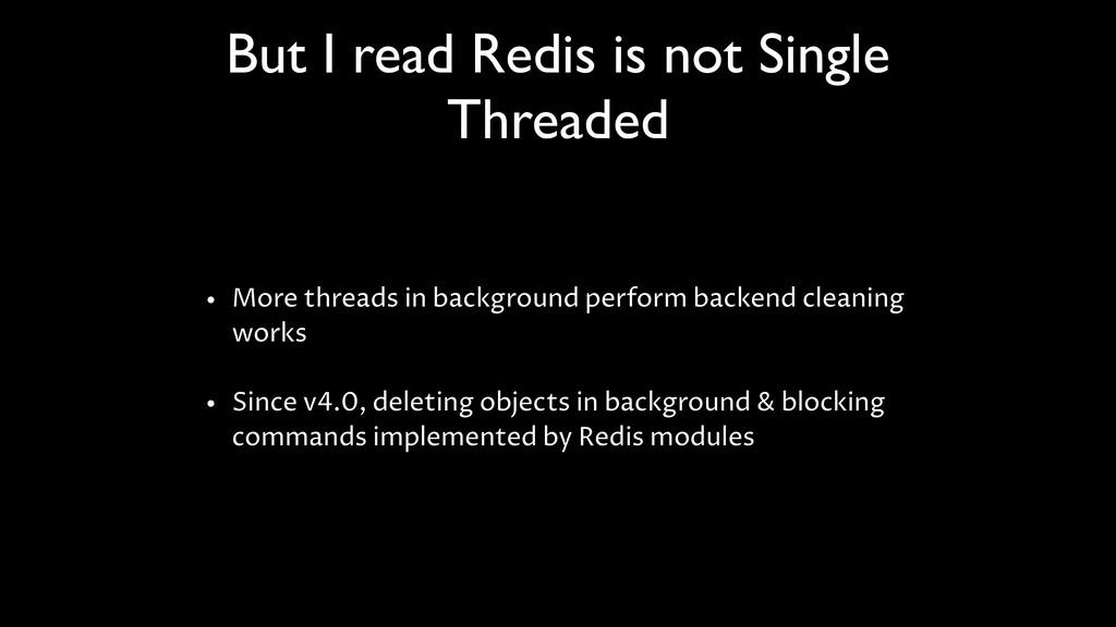 But I read Redis is not Single Threaded • More ...