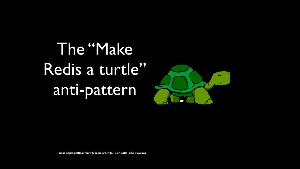 "The ""Make Redis a turtle"" anti-pattern Image so..."