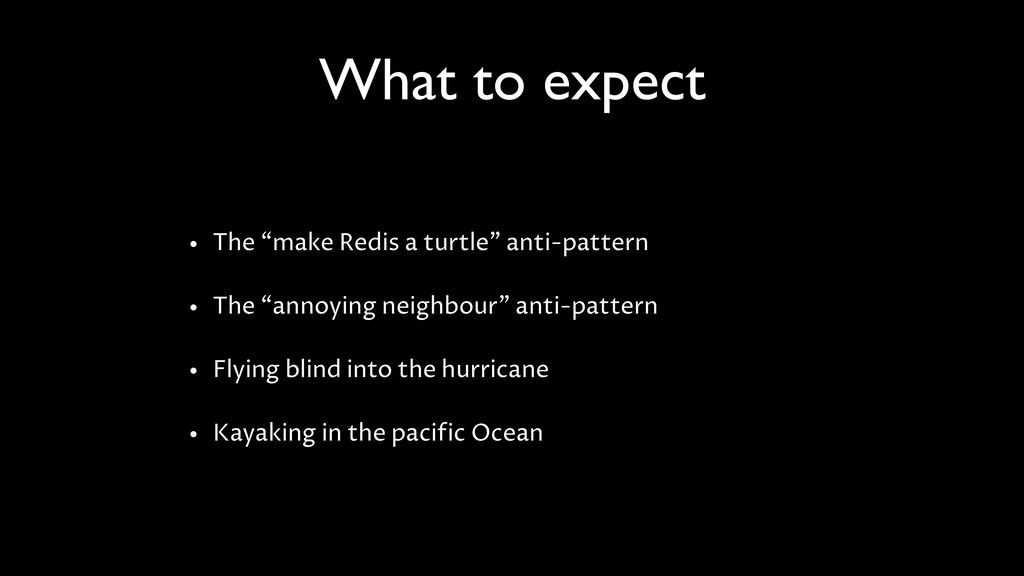 """What to expect • The """"make Redis a turtle"""" anti..."""