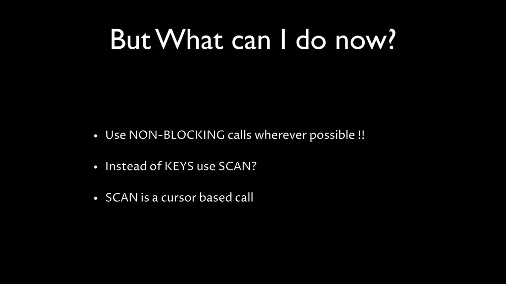 But What can I do now? • Use NON-BLOCKING calls...