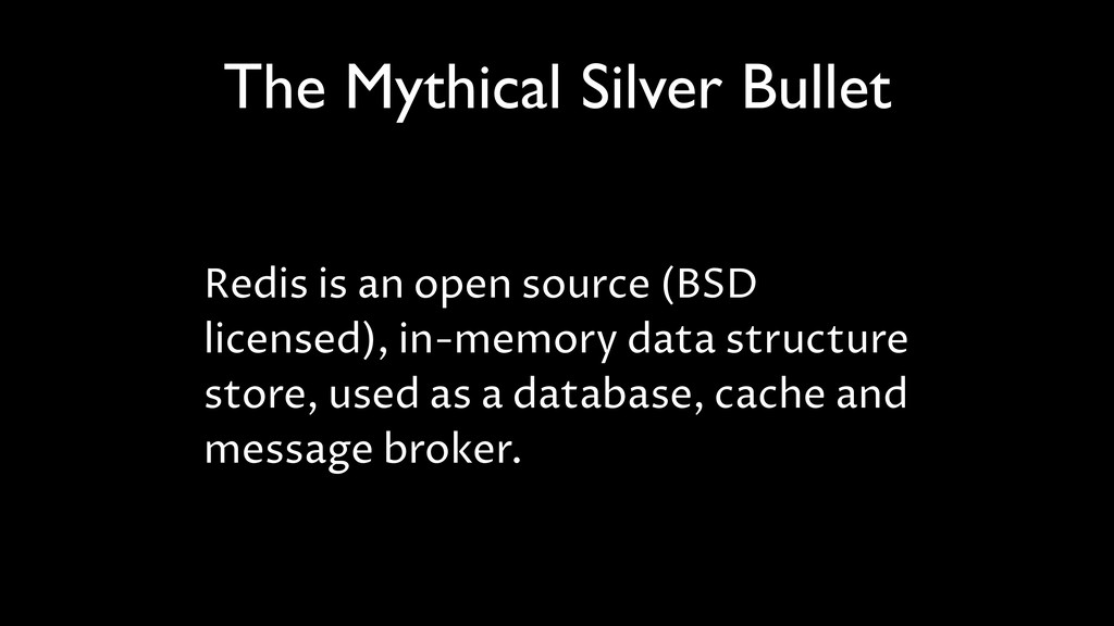 The Mythical Silver Bullet Redis is an open sou...