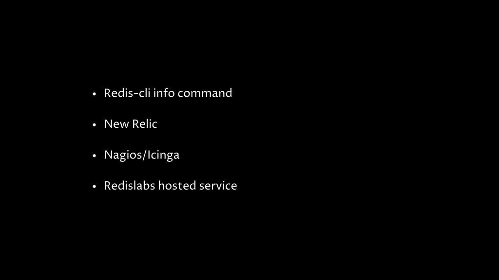 • Redis-cli info command • New Relic • Nagios/I...