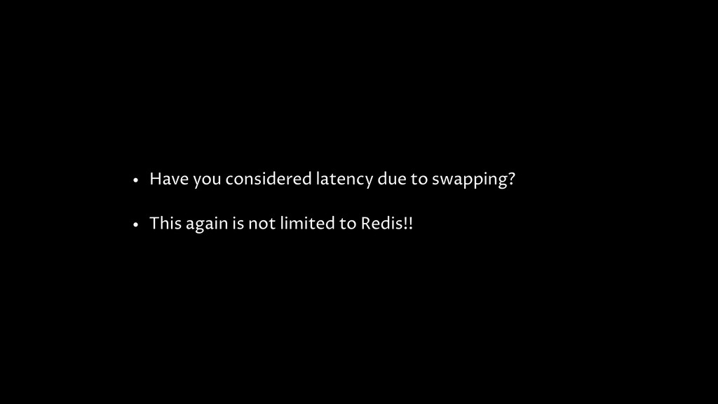 • Have you considered latency due to swapping? ...