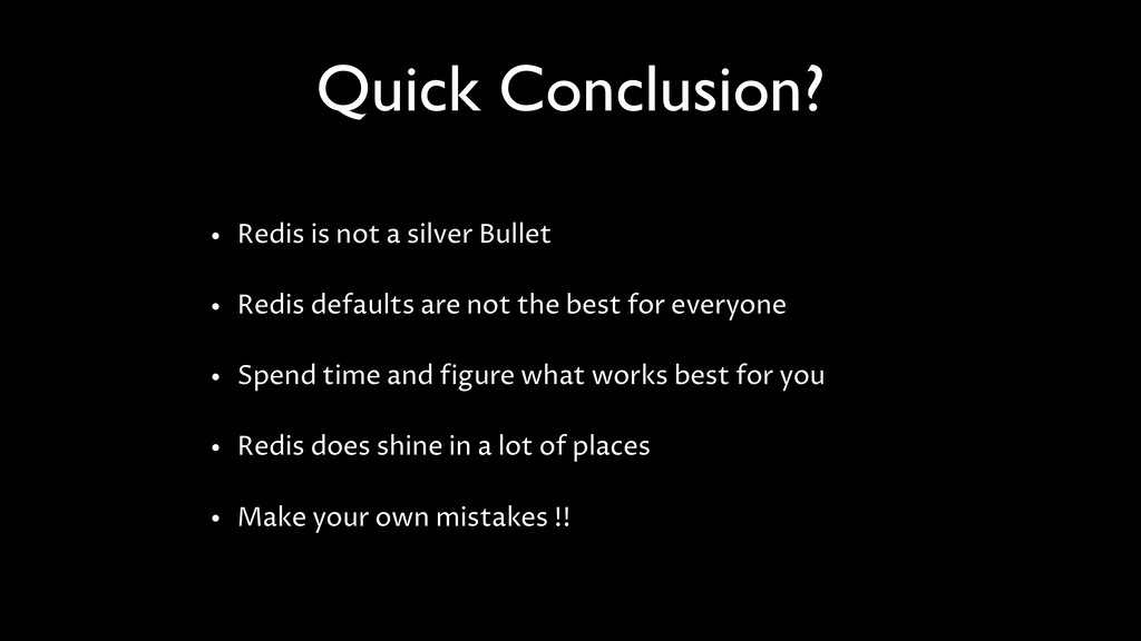 Quick Conclusion? • Redis is not a silver Bulle...