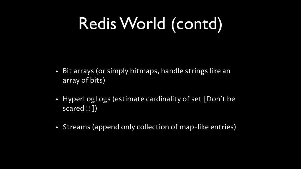 Redis World (contd) • Bit arrays (or simply bit...