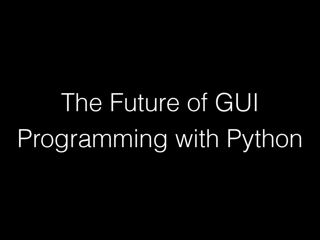 The Future of GUI Programming with Python