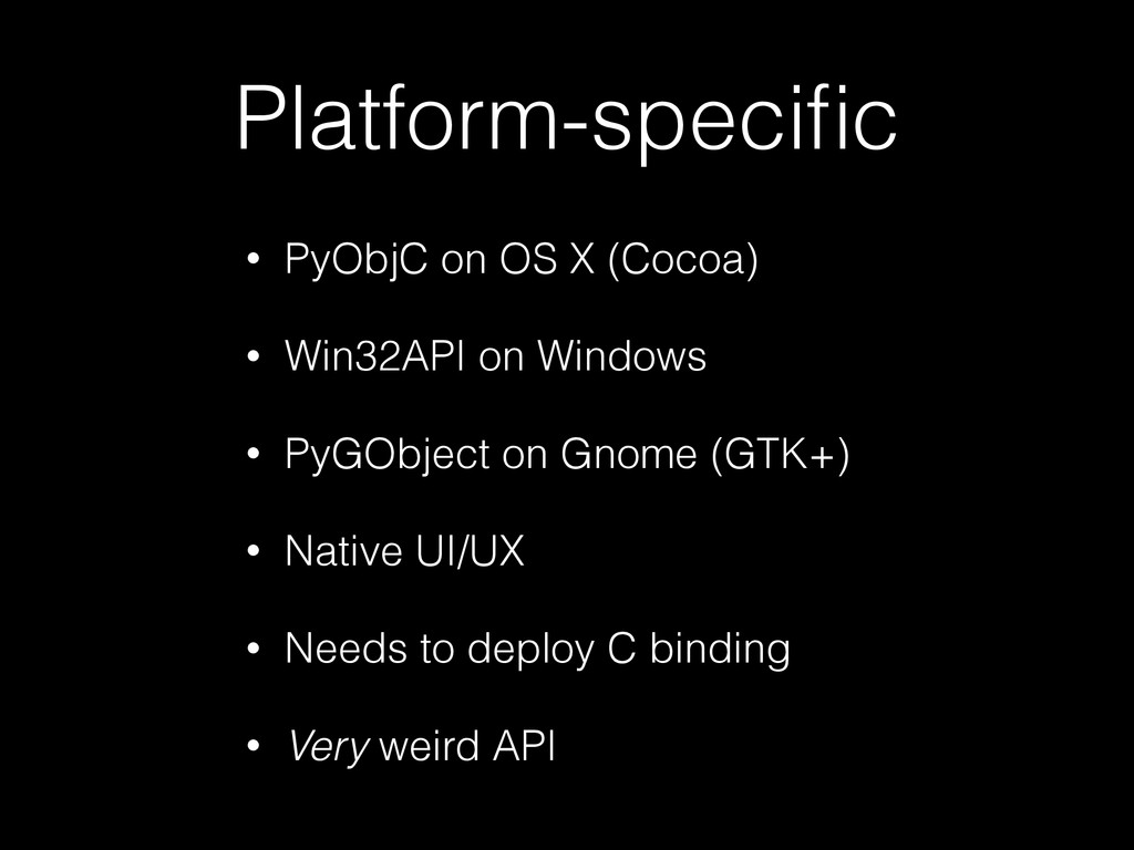 Platform-specific • PyObjC on OS X (Cocoa) • Win...