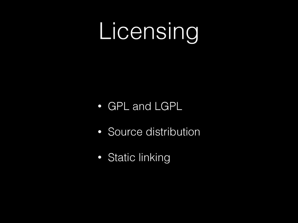 Licensing • GPL and LGPL • Source distribution ...