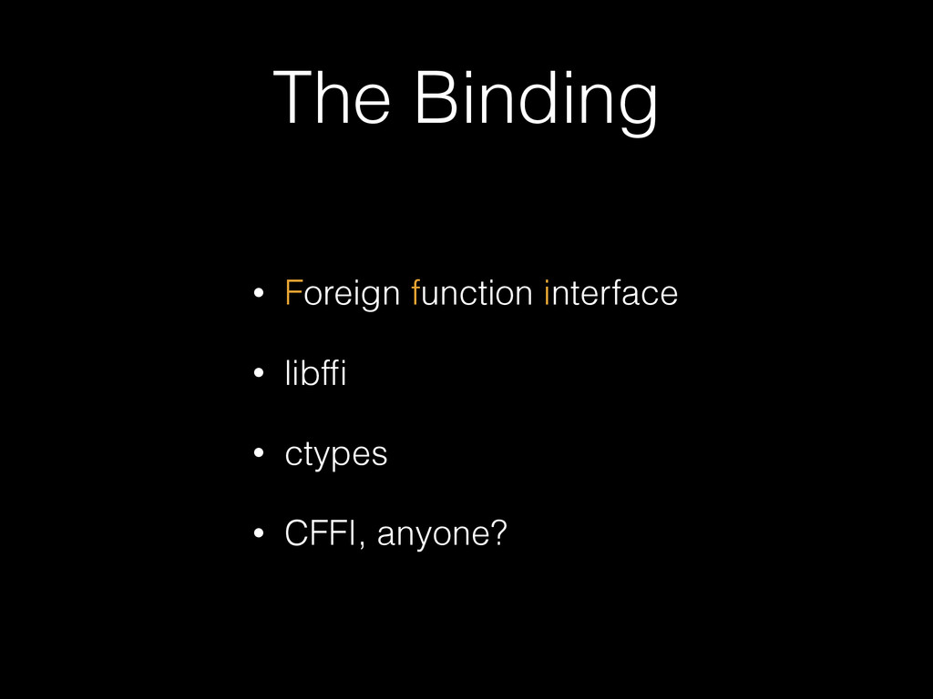 The Binding • Foreign function interface • libf...