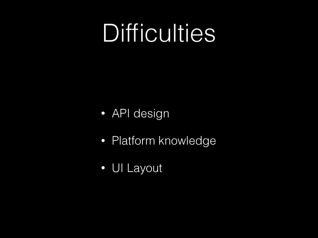Difficulties • API design • Platform knowledge •...