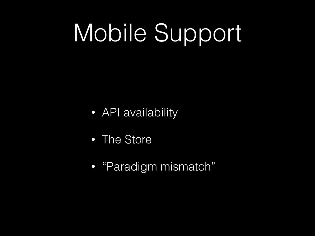 Mobile Support • API availability • The Store •...