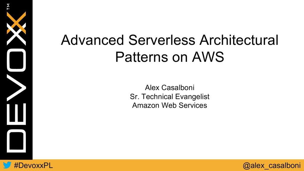 @alex_casalboni #DevoxxPL Advanced Serverless A...