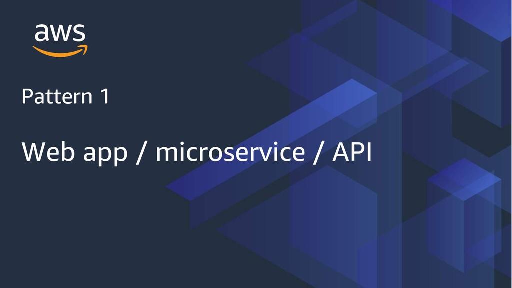 Pattern 1 Web app / microservice / API