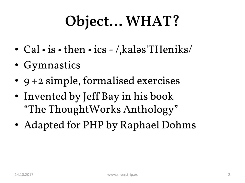 Object… WHAT? • Cal • is • then • ics - /ˌkaləs...