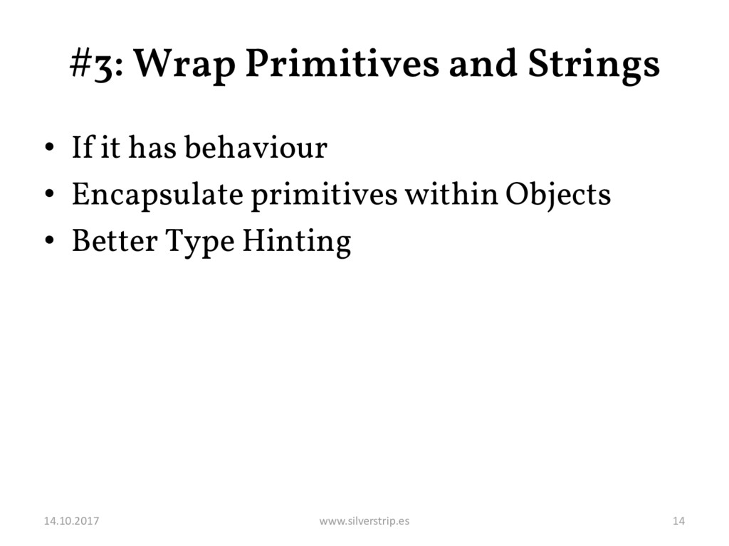 #3: Wrap Primitives and Strings • If it has beh...