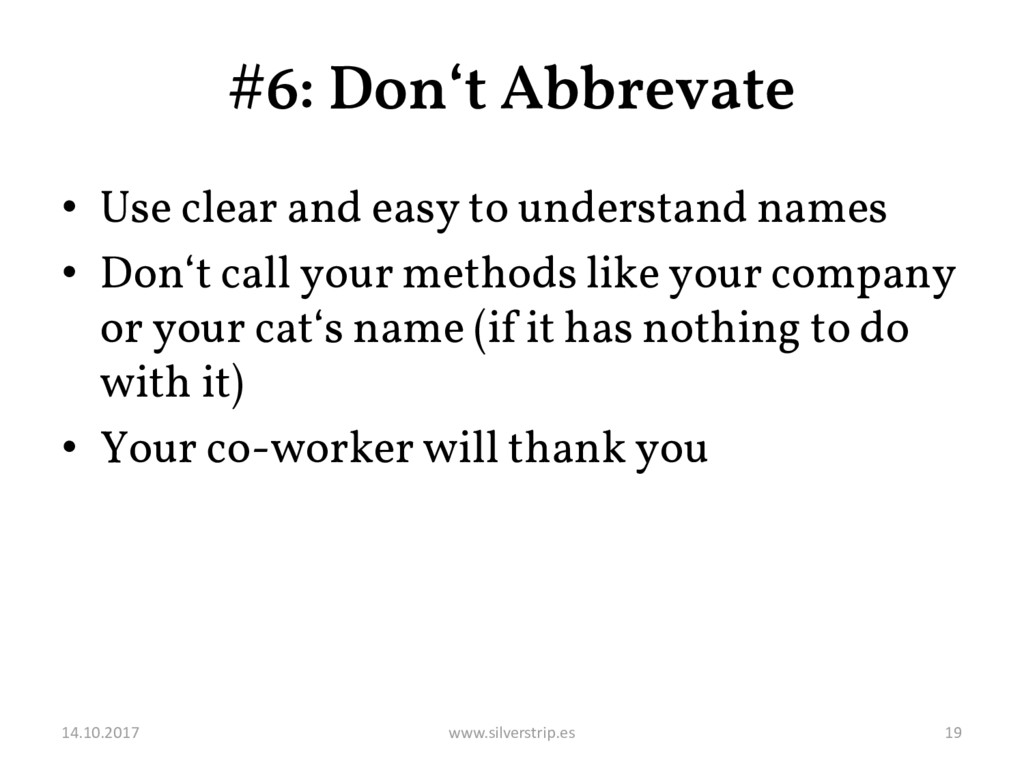 #6: Don't Abbrevate • Use clear and easy to und...