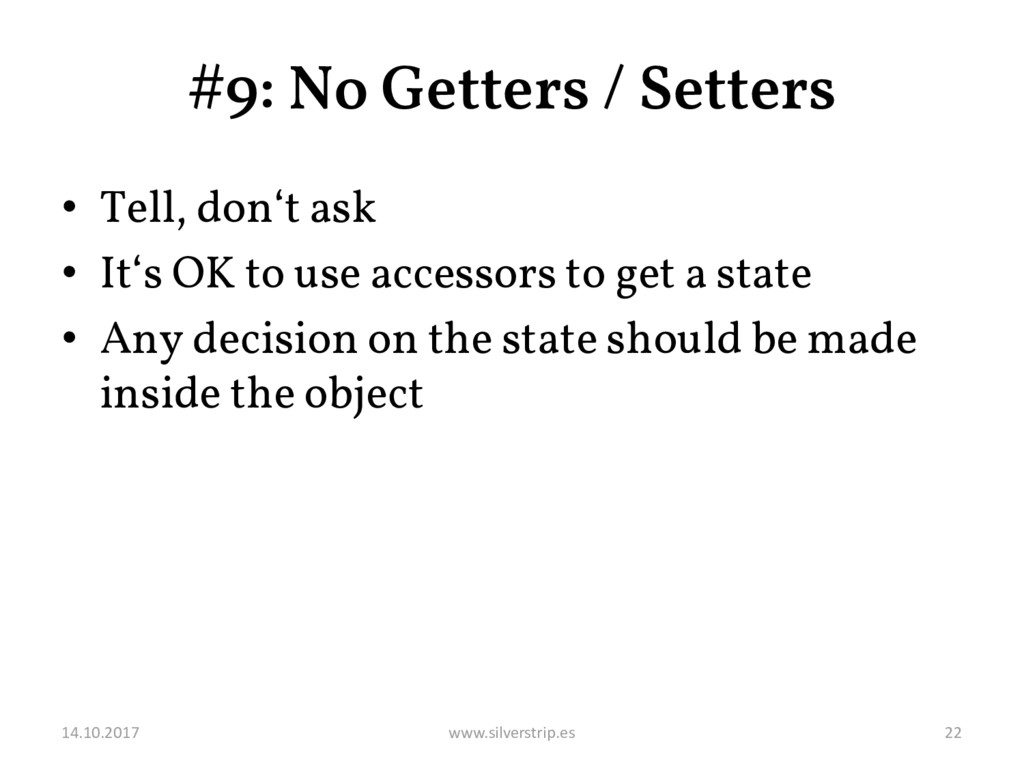 #9: No Getters / Setters • Tell, don't ask • It...