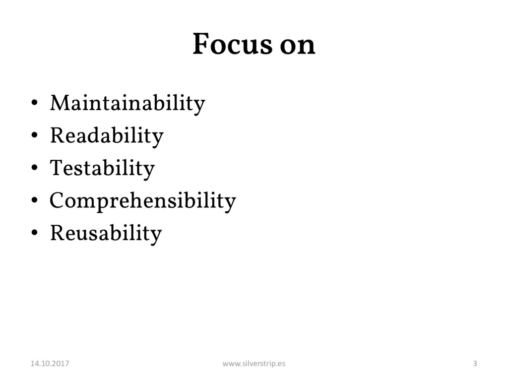 Focus on • Maintainability • Readability • Test...