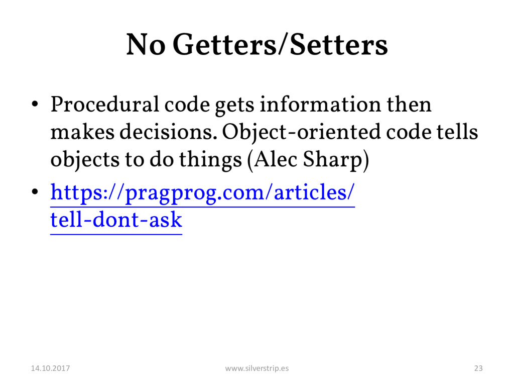 No Getters/Setters • Procedural code gets infor...