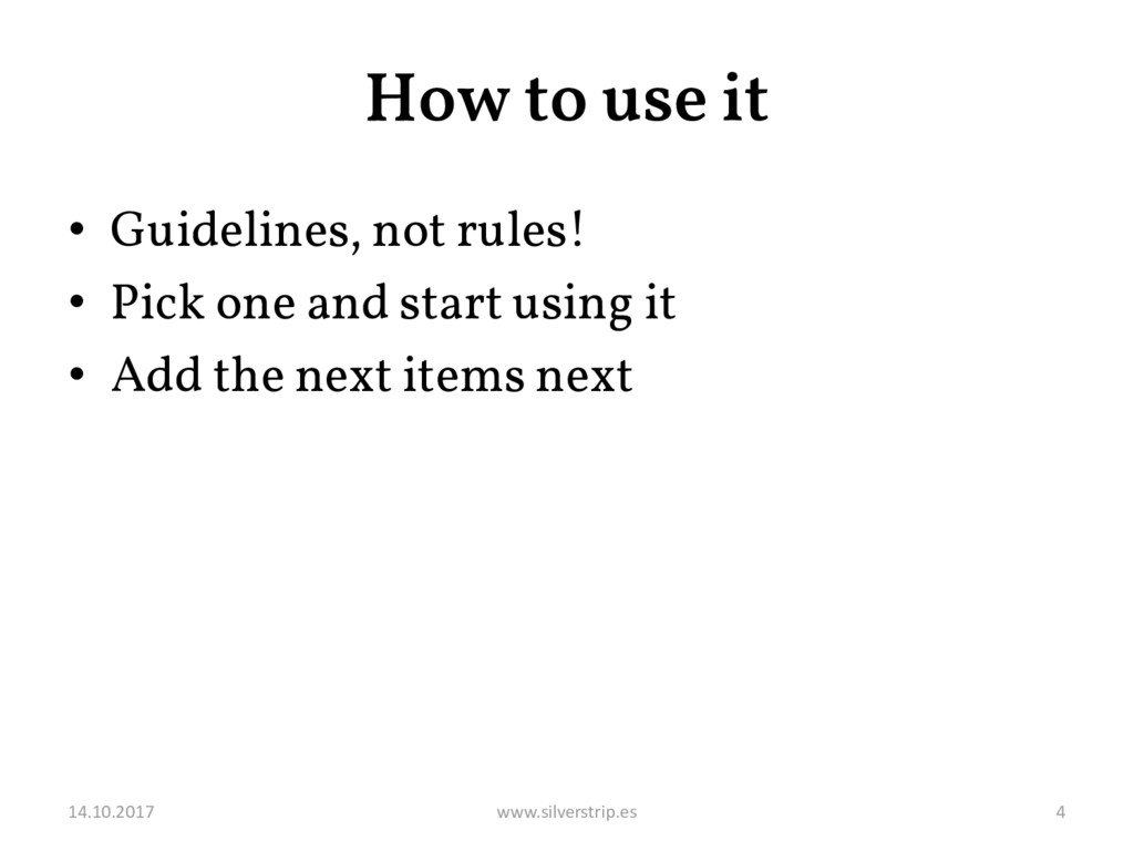 How to use it • Guidelines, not rules! • Pick o...
