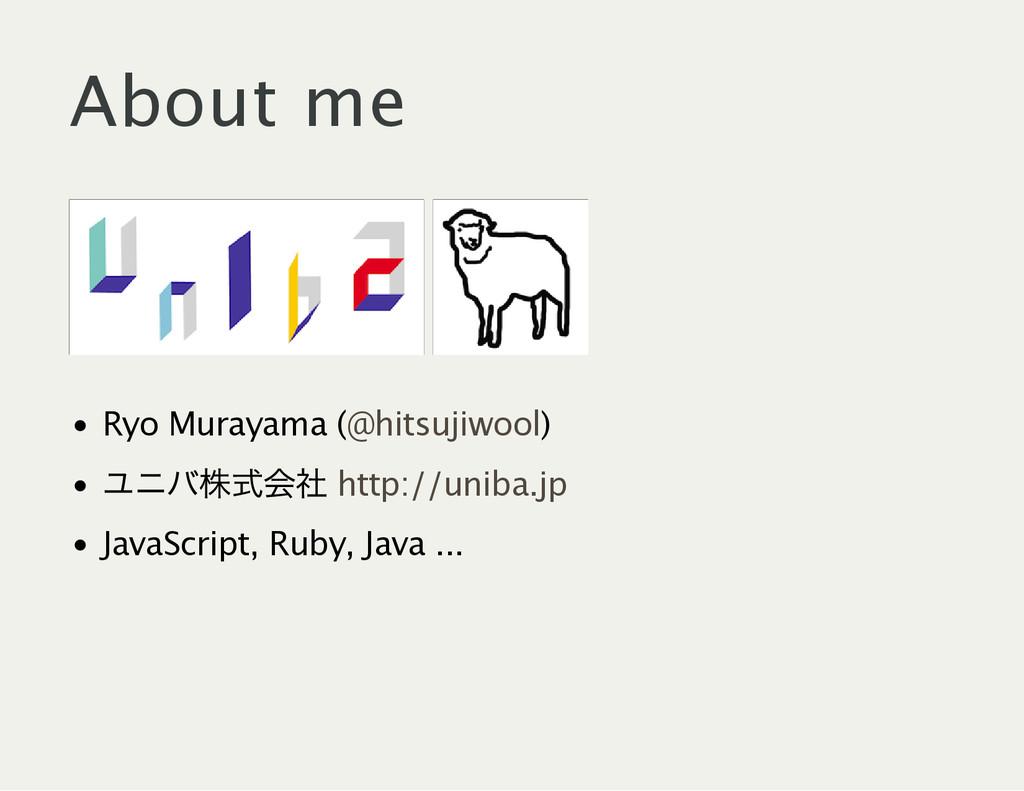 About me Ryo Murayama ( ) ユニバ株式会社 JavaScript, R...