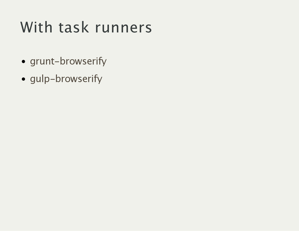 With task runners grunt‑browserify gulp‑browser...
