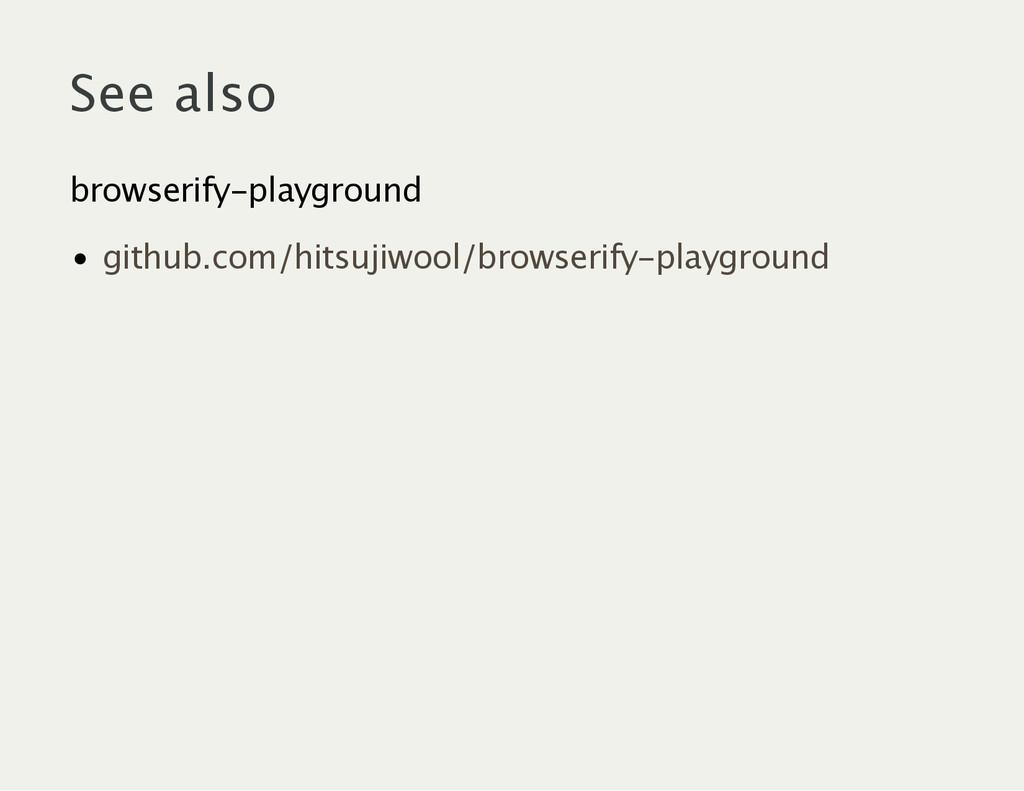 See also browserify‑playground github.com/hitsu...