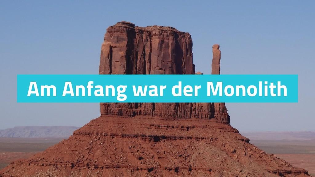 Am Anfang war der Monolith