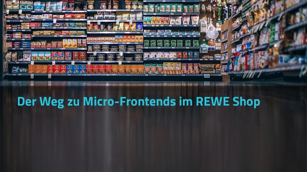 Der Weg zu Micro-Frontends im REWE Shop