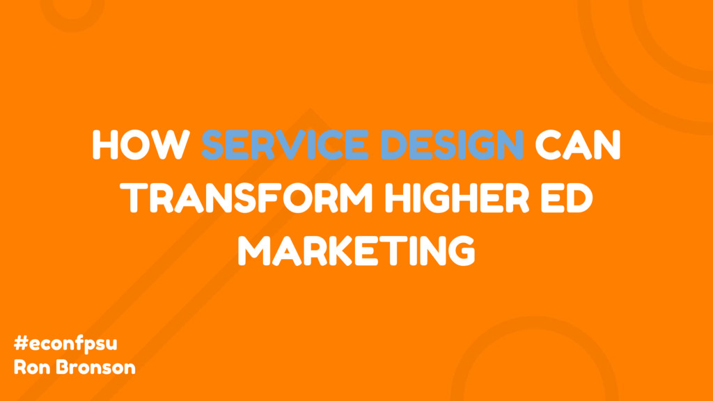 HOW SERVICE DESIGN CAN TRANSFORM HIGHER ED MARK...