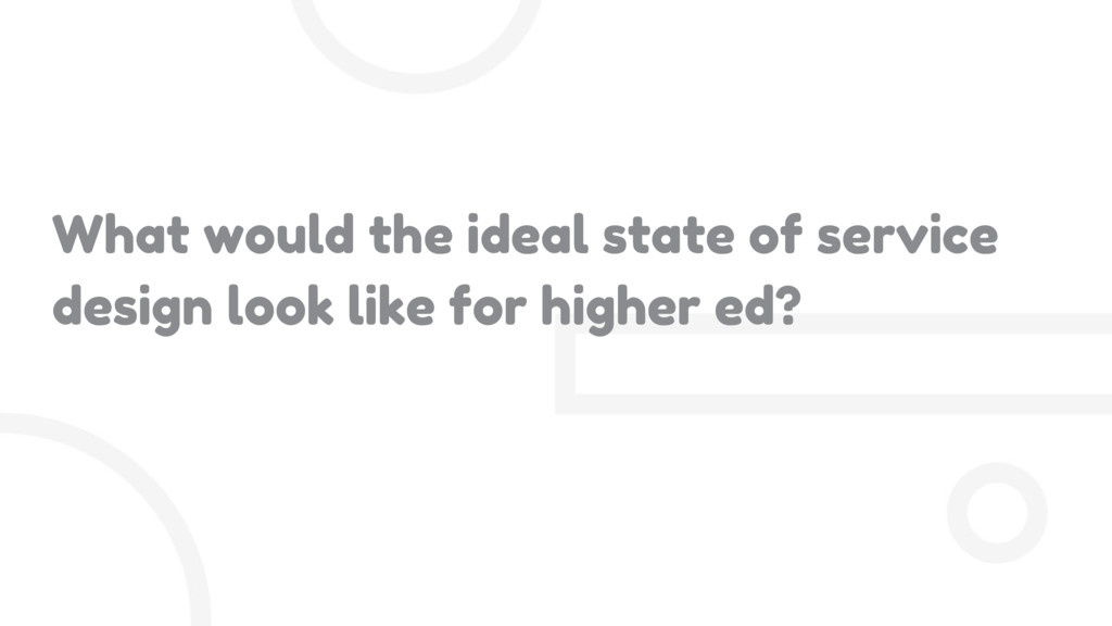 What would the ideal state of service design lo...