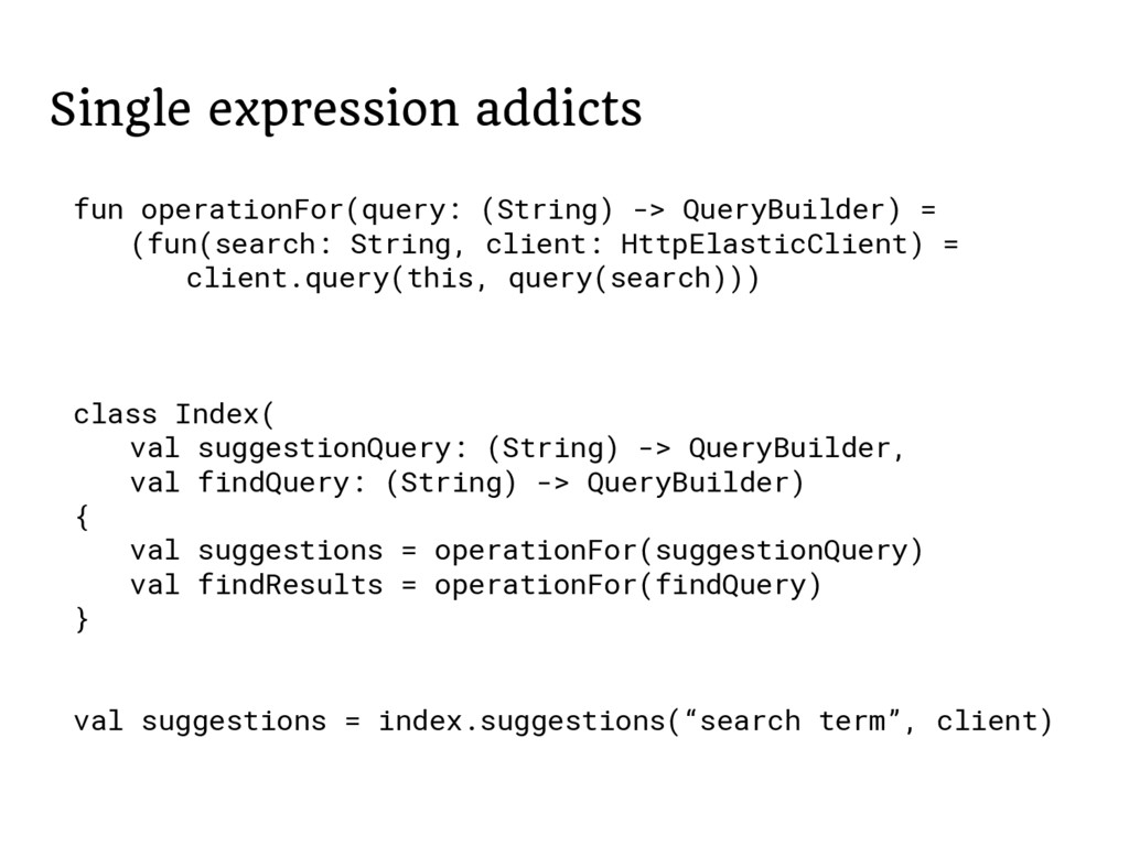 Single expression addicts fun operationFor(quer...