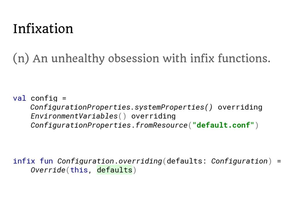 Infixation val config = ConfigurationProperties...
