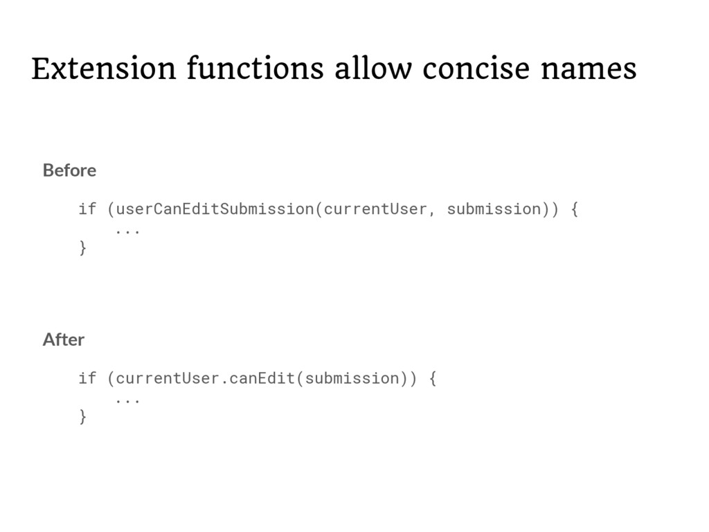 Extension functions allow concise names Before ...