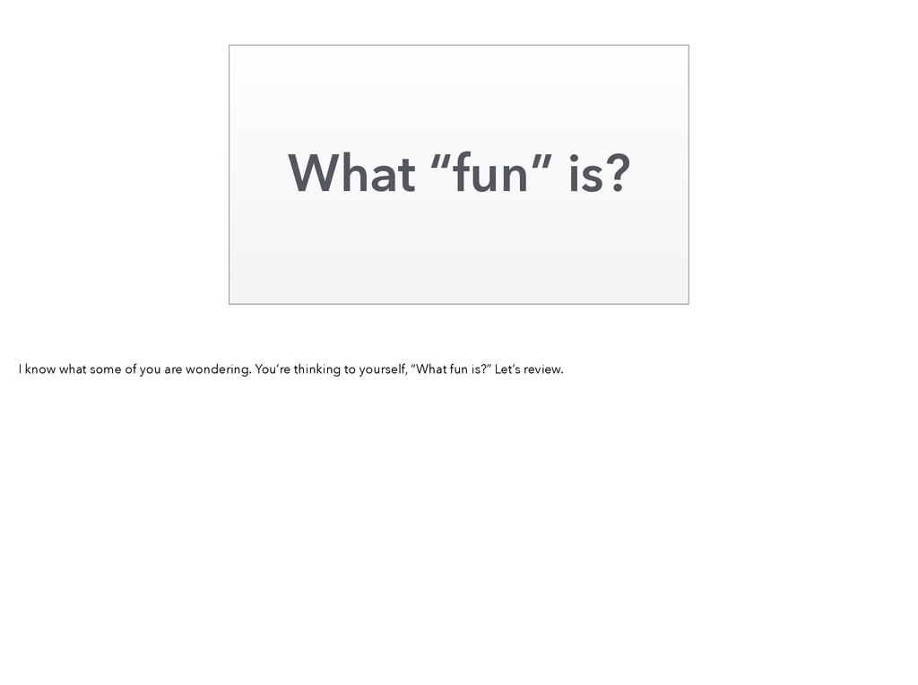 """What """"fun"""" is? I know what some of you are wond..."""