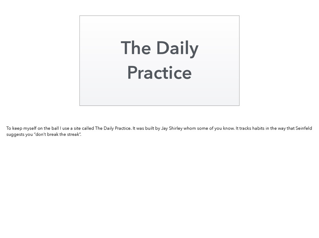 The Daily Practice To keep myself on the ball I...