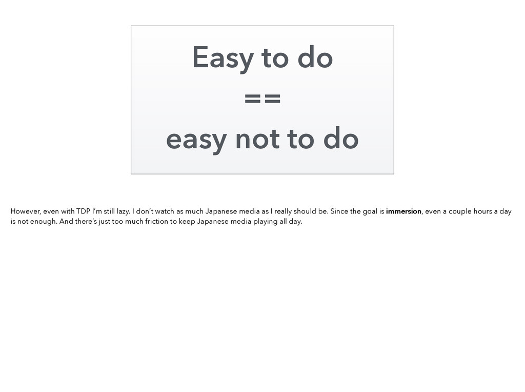 Easy to do == easy not to do However, even with...